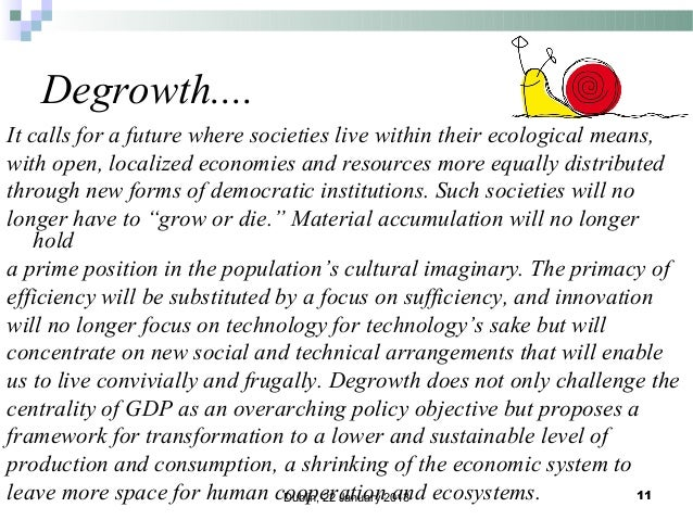 Degrowth.... It calls for a future where societies live within their ecological means, with open, localized economies and ...