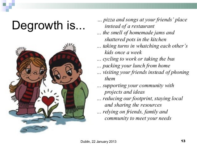 Degrowth is...  … pizza and songs at your friends' place instead of a restaurant ... the smell of homemade jams and shatte...