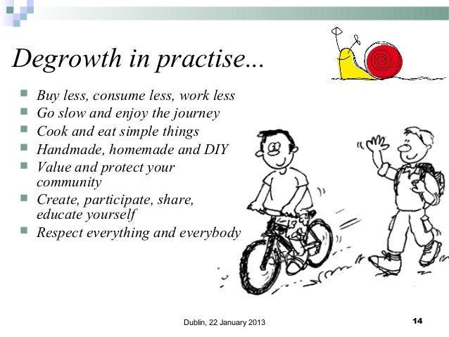 Degrowth in practise...         Buy less, consume less, work less Go slow and enjoy the journey Cook and eat simple...