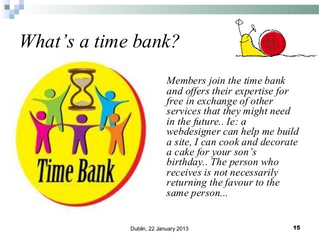 What's a time bank? Members join the time bank and offers their expertise for free in exchange of other services that they...