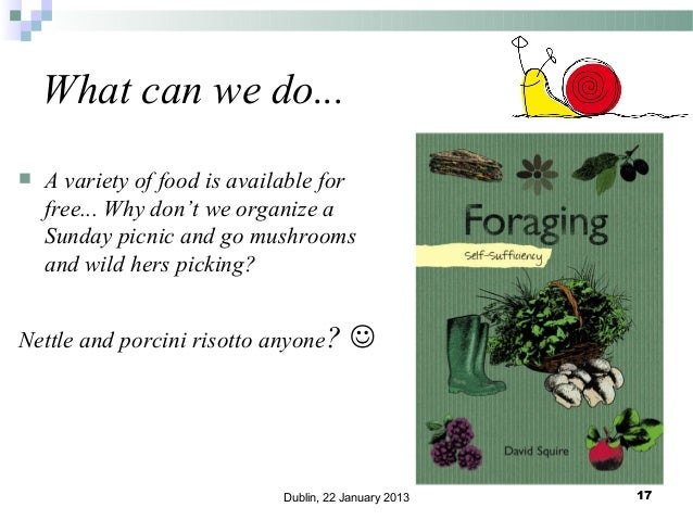 What can we do...   A variety of food is available for free... Why don't we organize a Sunday picnic and go mushrooms and...