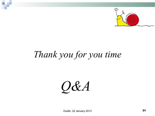Thank you for you time  Q&A Dublin, 22 January 2013  31