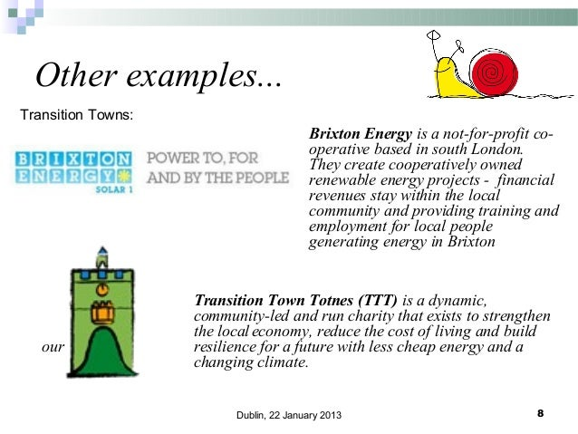 Other examples... Transition Towns:  Brixton Energy is a not-for-profit cooperative based in south London. They create coo...