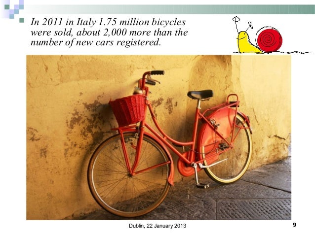   In 2011 in Italy 1.75 million bicycles were sold, about 2,000 more than the number of new cars registered.  Dublin, 22 ...