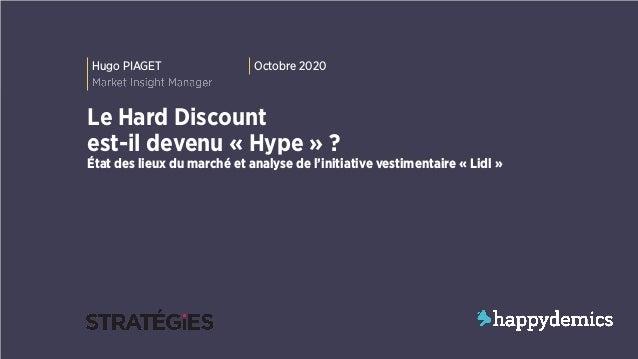 1 Hugo PIAGET Octobre 2020 Le Hard Discount est-il devenu « Hype » ? État des lieux du marché et analyse de l'initiative v...