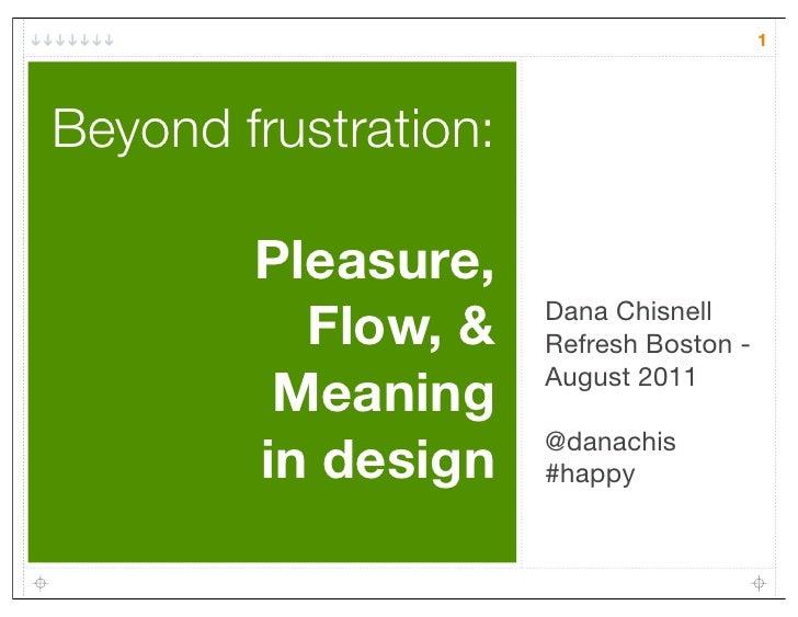 1Beyond frustration:        Pleasure,          Flow, &     Dana Chisnell                      Refresh Boston -         Mea...