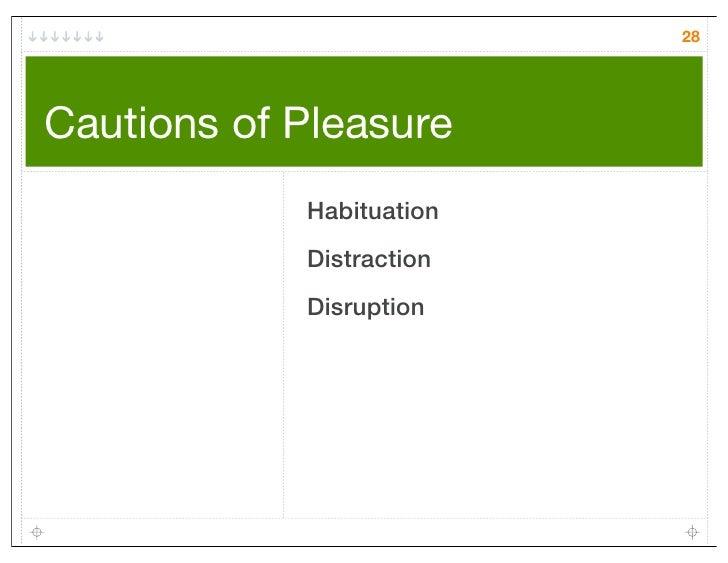 28Cautions of Pleasure            Habituation            Distraction            Disruption