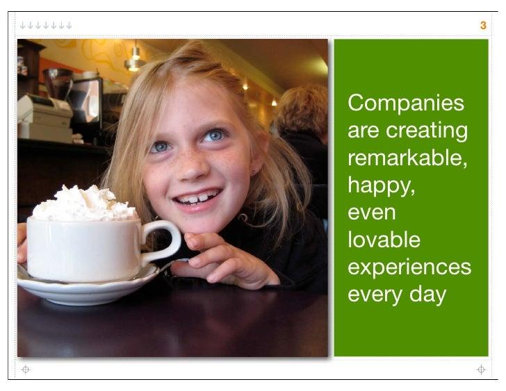 3Companiesare creatingremarkable,happy,evenlovableexperiencesevery day