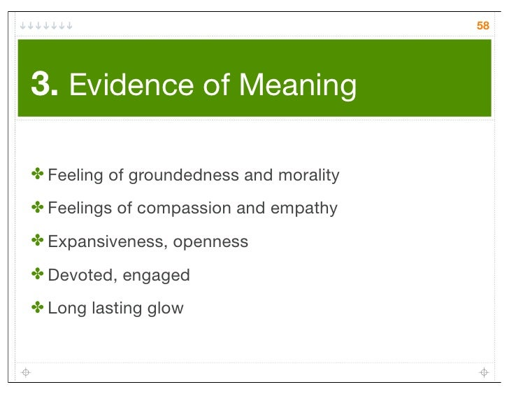 583. Evidence of Meaning✤ Feeling of groundedness and morality✤ Feelings of compassion and empathy✤ Expansiveness, opennes...