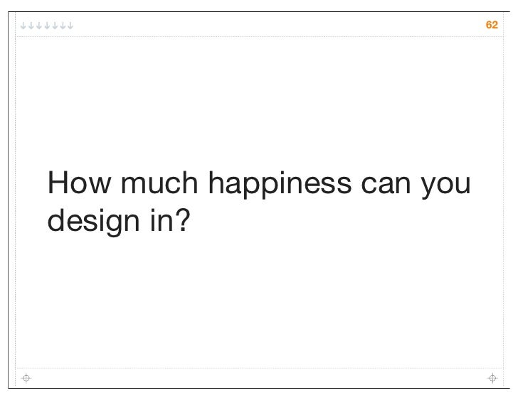 62How much happiness can youdesign in?