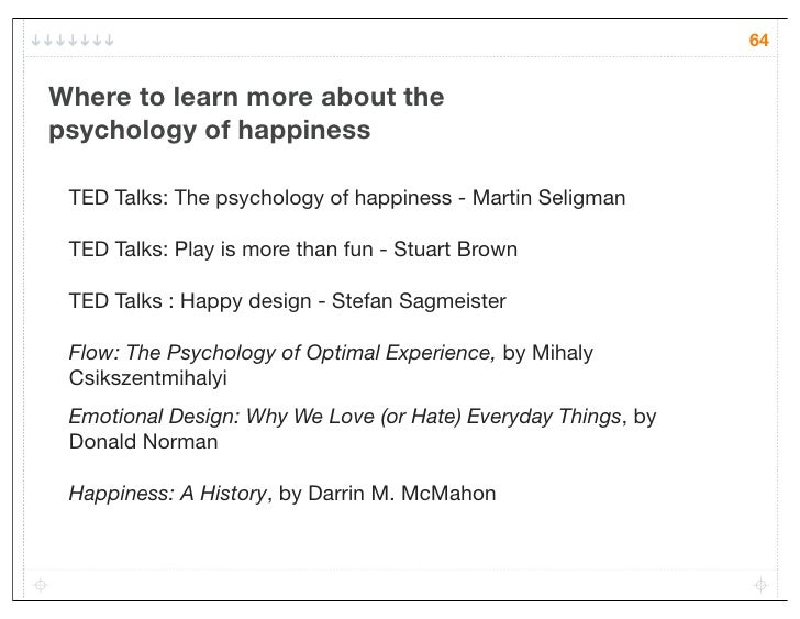 64Where to learn more about thepsychology of happiness TED Talks: The psychology of happiness - Martin Seligman TED Talks:...