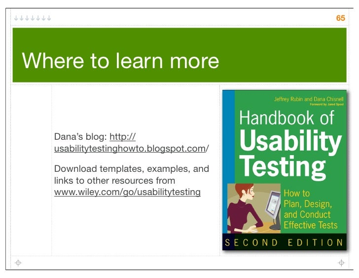 65Where to learn more   Dana's blog: http://   usabilitytestinghowto.blogspot.com/   Download templates, examples, and   l...