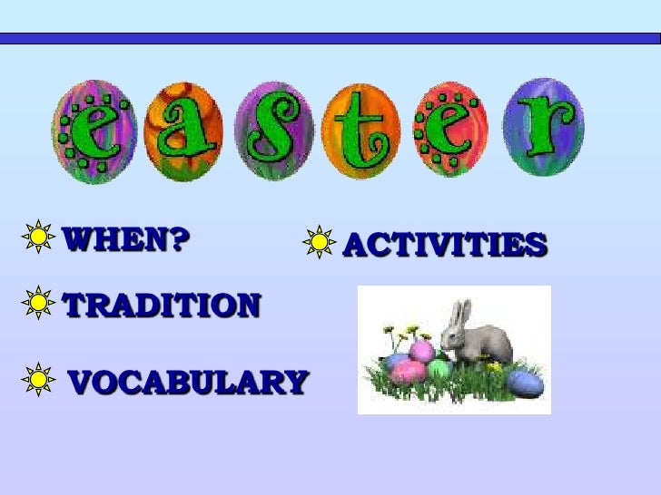 WHEN?      Easter usually comes in the month of April. It is what is called a 'moveable feast' because the date of it is f...