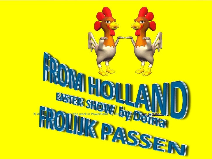 HERE<br />WE<br />FROM HOLLAND<br />EASTER  SHOW  by Doina<br />© All Rights Reserved over the work in PowerPoint  by DOIN...