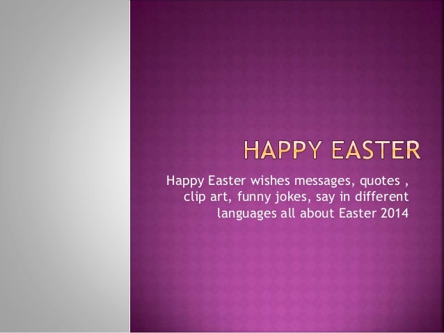 Happy Easter wishes messages, quotes , clip art, funny jokes, say in different languages all about Easter 2014