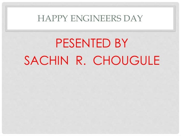 HAPPY ENGINEERS DAY PESENTED BY SACHIN R. CHOUGULE
