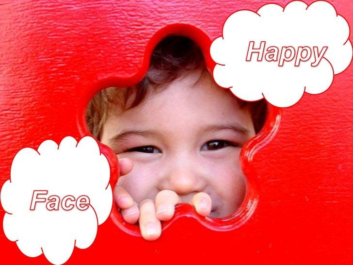 h<br />Happy<br />Face<br />
