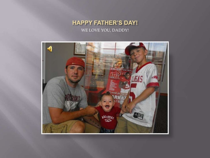 HAPPY FATHER'S DAY!<br />WE LOVE YOU, DADDY!<br />