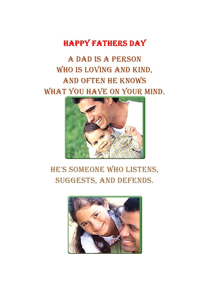 HAPPY FATHERS DAY      A DAD IS A PERSON   WHO IS LOVING AND KIND,    AND OFTEN HE KNOWS WHAT YOU HAVE ON YOUR MIND.      ...
