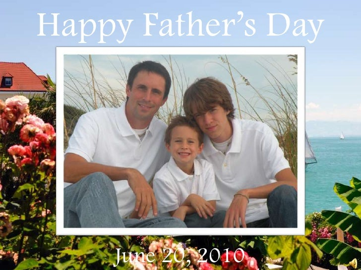 Happy Father's Day<br />June 20, 2010<br />