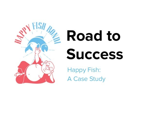 Road to Success Happy Fish: A Case Study