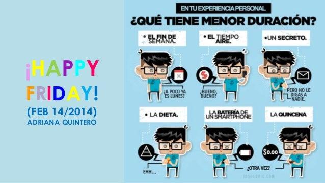 ¡HAPPY FRIDAY! (FEB 14/2014) ADRIANA QUINTERO