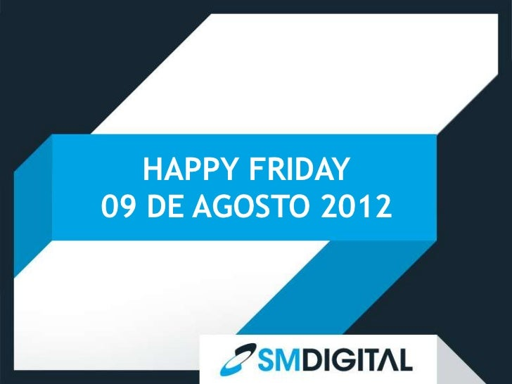 HAPPY FRIDAY09 DE AGOSTO 2012