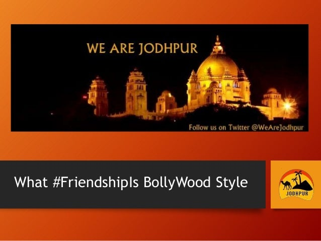 """ "" What #FriendshipIs BollyWood Style"