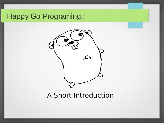 Happy Go Programing.! A Short Introduction