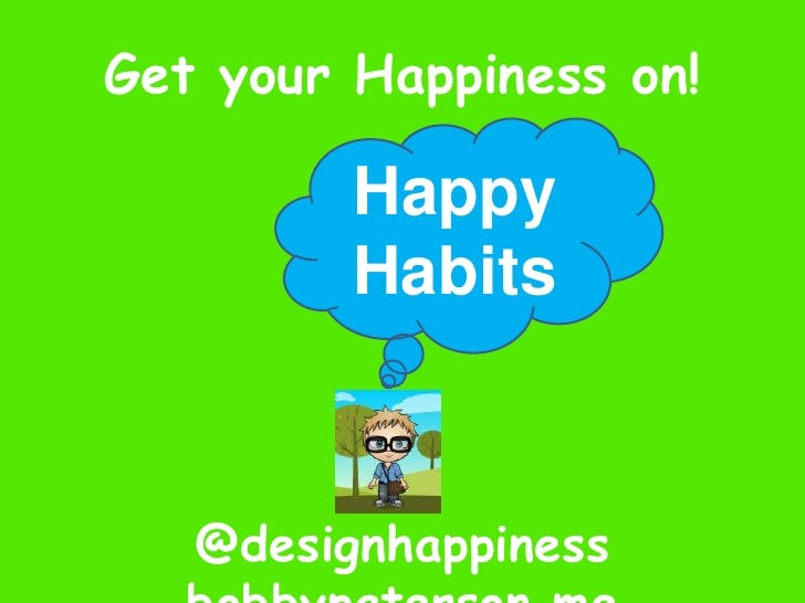 Happy Habits<br />Get your Happiness on!<br />@designhappiness   bobbypaterson.me<br />