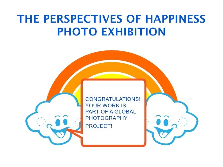 """THE PERSPECTIVES OF HAPPINESS      PHOTO EXHIBITION            !""""#$%&((#)%            *+,-%./0%          CONGRATULATIONS! ..."""