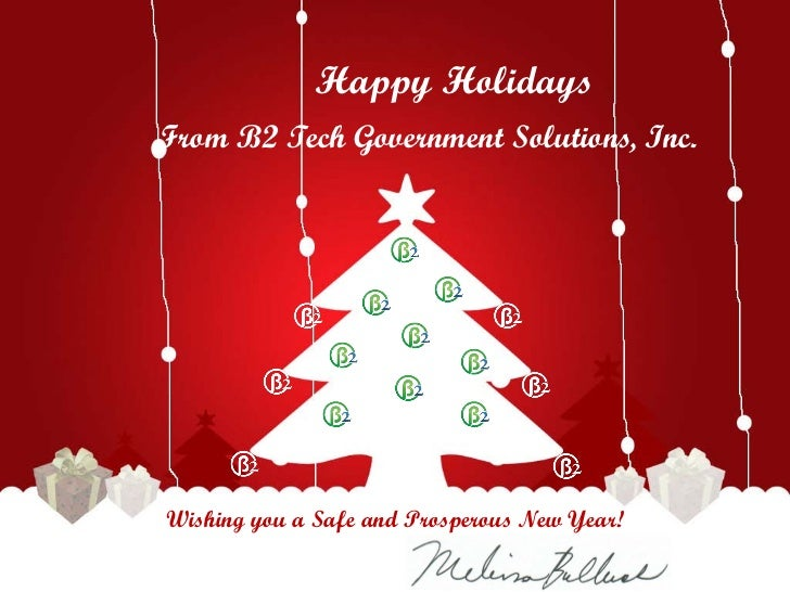 Happy HolidaysFrom B2 Tech Government Solutions, Inc.Wishing you a Safe and Prosperous New Year!