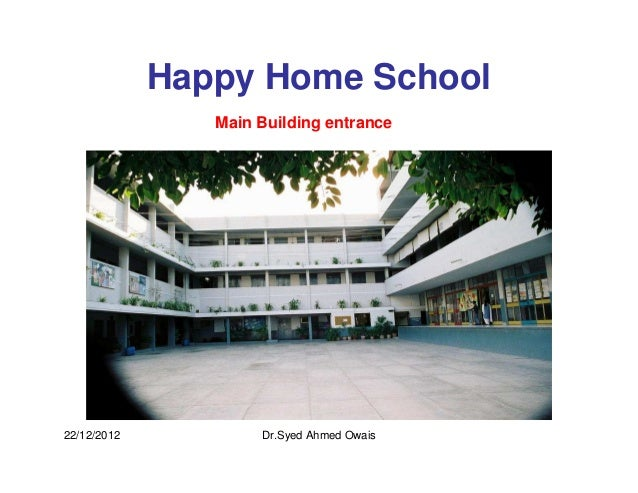 Happy Home School                Main Building entrance22/12/2012           Dr.Syed Ahmed Owais
