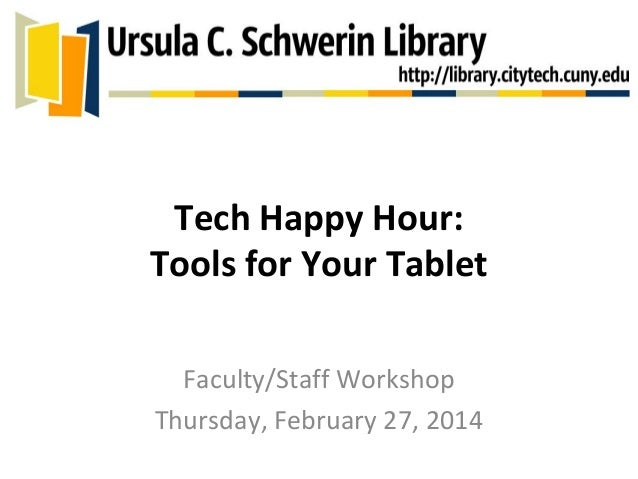Tech Happy Hour: Tools for Your Tablet Faculty/Staff Workshop Thursday, February 27, 2014