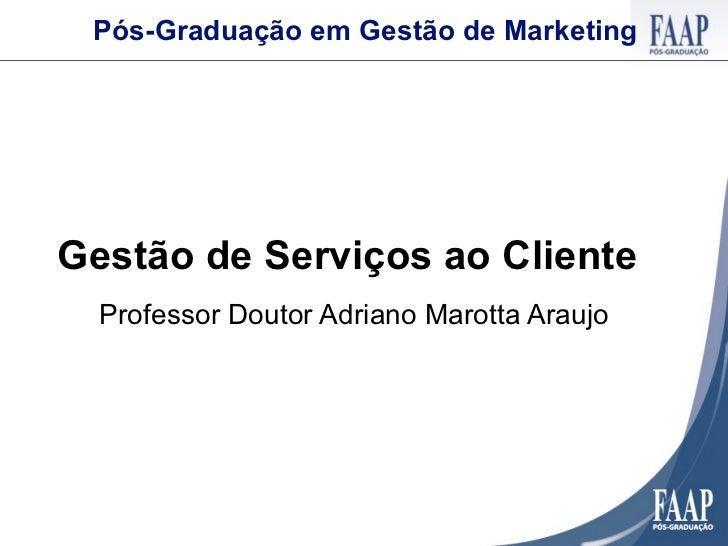 Pós-Graduação em Gestão de MarketingGestão de Serviços ao Cliente  Professor Doutor Adriano Marotta Araujo