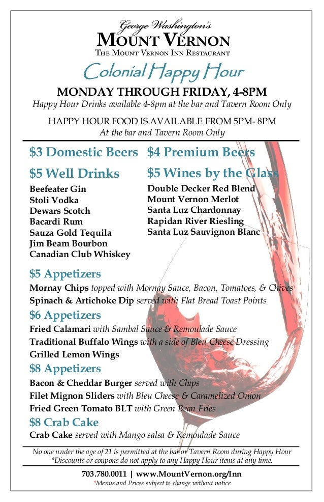 Colonial Happy Hour MONDAY THROUGH FRIDAY, 4-8PM Happy Hour Drinks available 4-8pm at the bar and Tavern Room Only HAPPY H...
