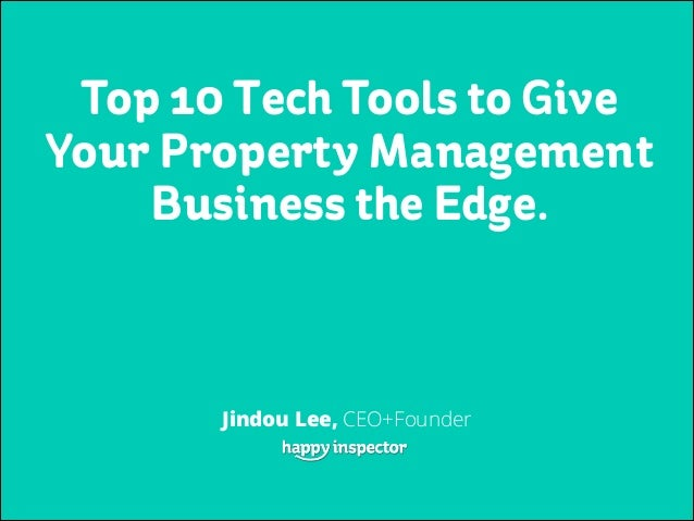 Top 10 Tech Tools to Give Your Property Management Business the Edge. Jindou Lee, CEO+Founder