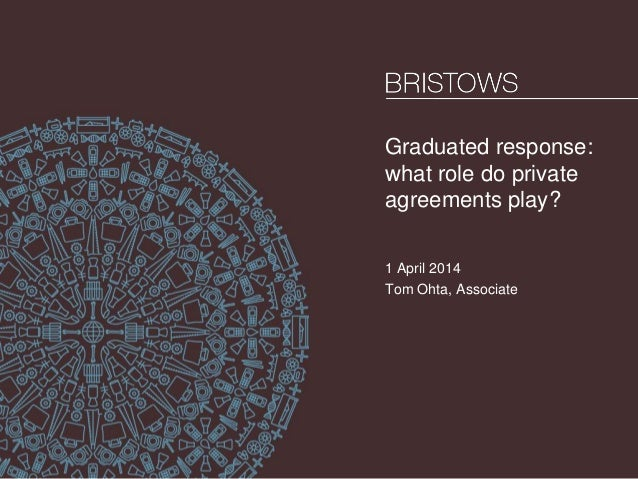 Graduated response: what role do private agreements play? 1 April 2014 Tom Ohta, Associate