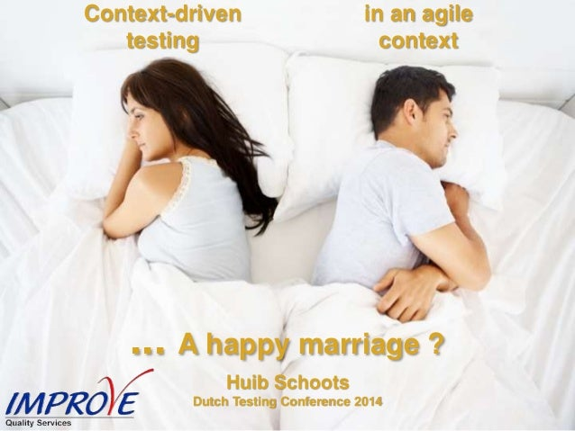 ... A happy marriage ? Context-driven testing in an agile context Huib Schoots Dutch Testing Conference 2014