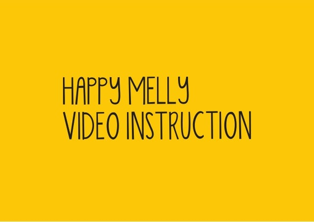 HAPPY MELLY VIDEO INSTRUCTION