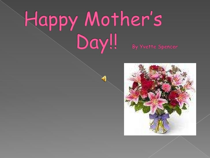 Happy Mother's             			Day!!         By Yvette Spencer  <br />