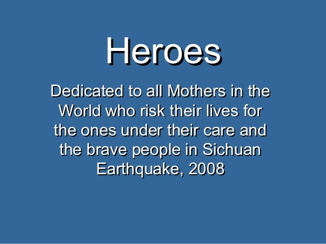HeroesHeroes Dedicated to all Mothers in theDedicated to all Mothers in the World who risk their lives forWorld who risk t...