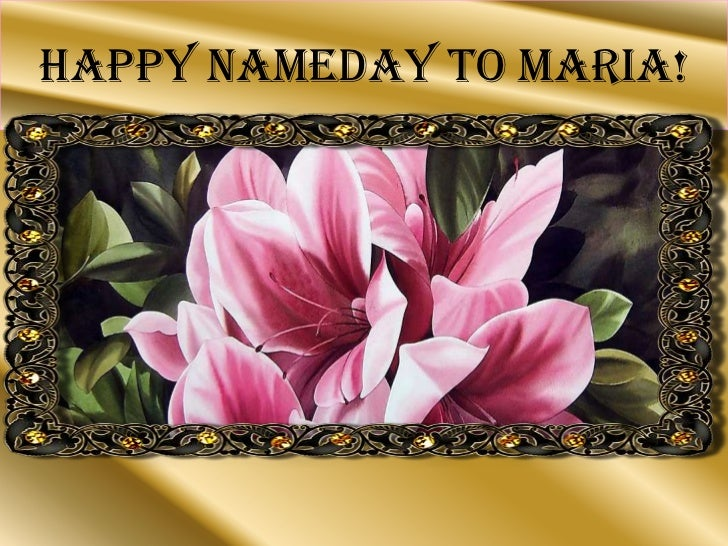 HAPPY NAMEDAY TO MARIA!