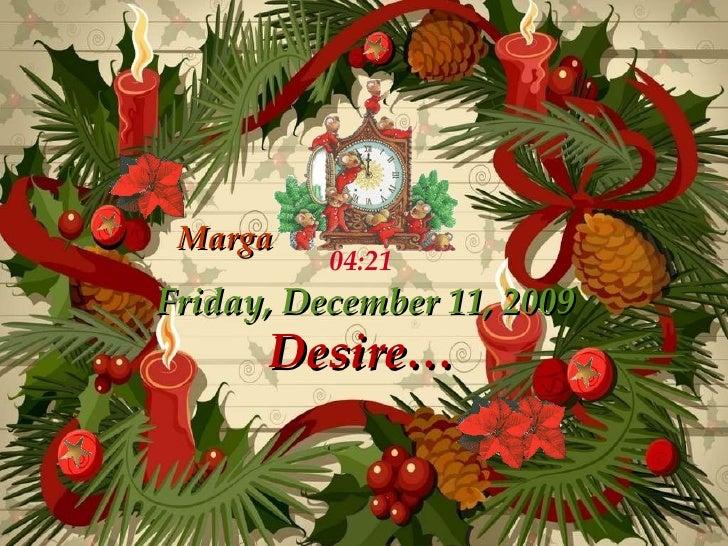 Desire … Friday, December 11, 2009 04:20 Marga