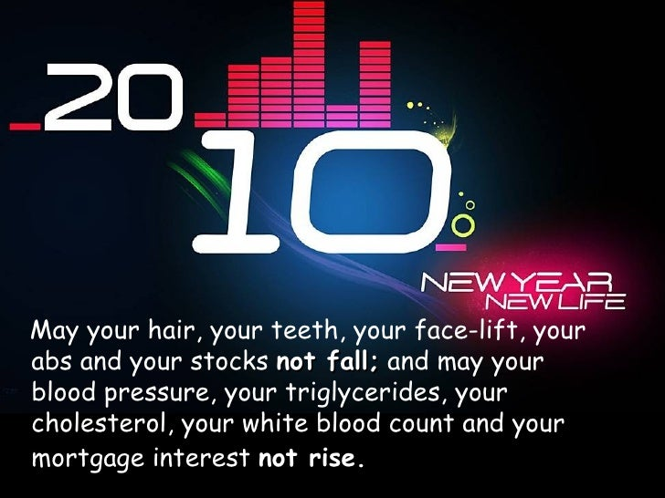 <ul><li>May your hair, your teeth, your face-lift, your abs and your stocks  not fall;  and may your blood pressure, your ...