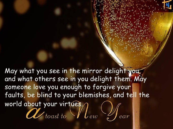 <ul><li>May what you see in the mirror delight you, and what others see in you delight them. May someone love you enough t...