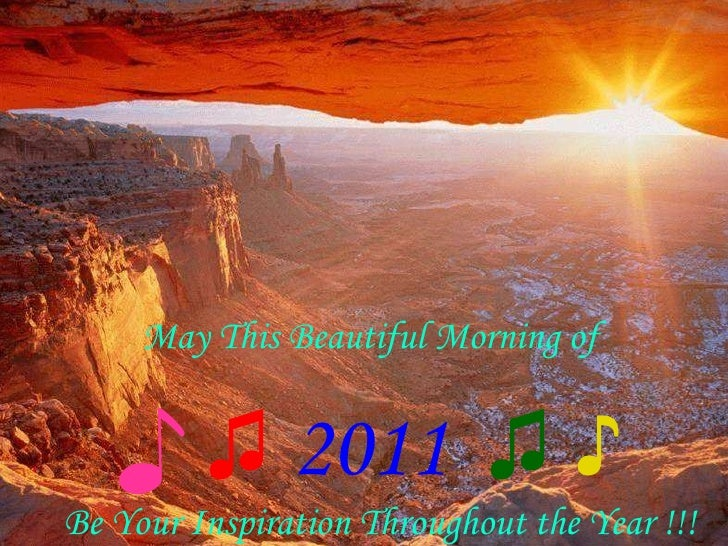 Be Your Inspiration Throughout the Year !!! May This Beautiful Morning of ♪   ♫   2011  ♫   ♪