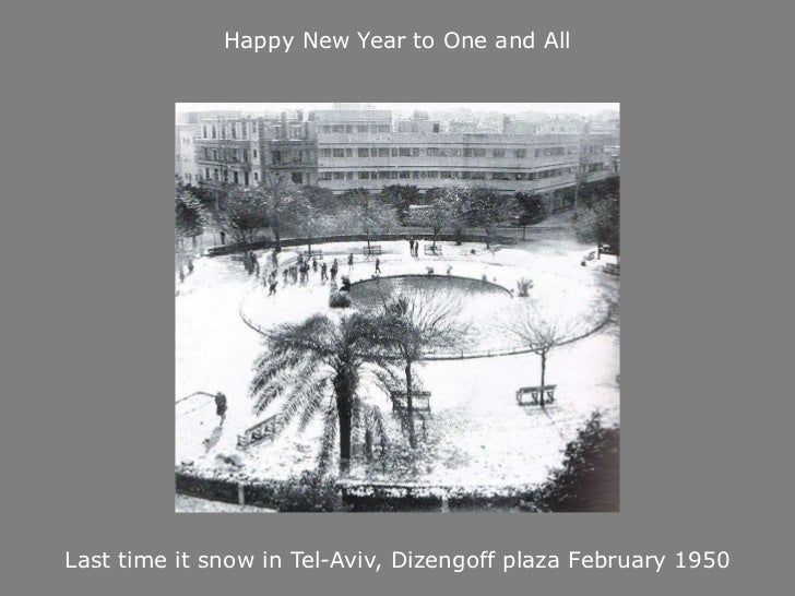 Happy New Year to One and AllLast time it snow in Tel-Aviv, Dizengoff plaza February 1950