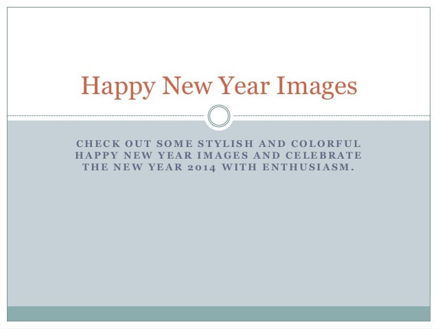 Happy New Year Images CHECK OUT SOME STYLISH AND COLORFUL HAPPY NEW YEAR IMAGES AND CELEBRATE THE NEW YEAR 2014 WITH ENTHU...