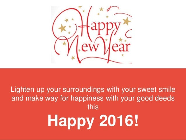 Lighten up your surroundings with your sweet smile and make way for happiness with your good deeds this Happy 2016!